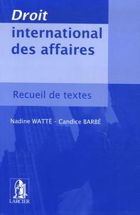 Nadine Watté et Candice Barbé - Droit international des affaires - Recueil de textes.