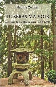 Nadine Zeidler - Tu seras ma voix - Messages de Vladik à sa mère (1980-2001).
