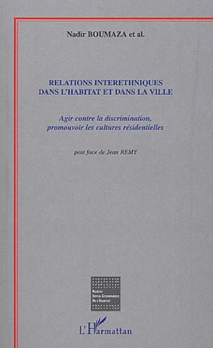 Nadir Boumaza et  Collectif - Relations interethniques dans l'habitat et dans la ville - Agir contre la discrimination, promouvoir les cultures residentielles.