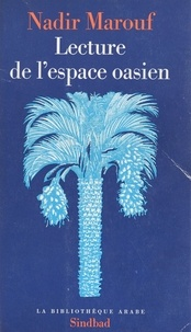 Nadir Marouf - Lecture de l'espace oasien.