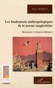 Nadir Marouf - Les fondements anthropologiques de la norme maghrébine.