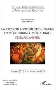 Nadir Marouf - Revue internationale d'anthropologie cognitive N° 2, 4e trimestre 2 : La pression foncière péri-urbaine en Méditerranée méridionale - L'exemple algérien.