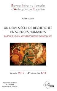 Nadir Marouf - Revue internationale d'anthropologie cognitive N° 3, 4e trimestre 2 : Un demi-siècle de recherches en sciences humaines - Parcours d'un anthropologue iconoclaste.