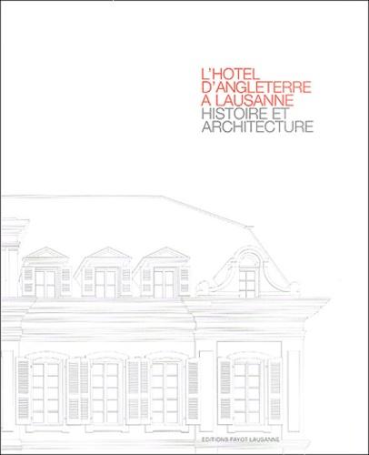 Collectif et Nadja Maillard - L'hôtel d'Angleterre à Lausanne. - Histoire et architecture.