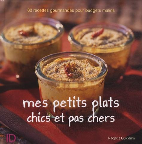 Nadjette Guidoum - Mes petits plats chics et pas chers.