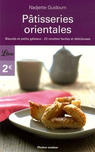 Nadjette Guidoum - Pâtisseries orientales - Biscuits et petits gâteaux : 23 recettes faciles et délicieuses.