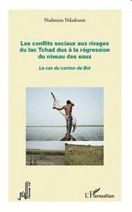 Nadmian Ndadoum - Les conflits sociaux aux rivages du lac Tchad dus à la régression du niveau des eaux - Le cas du canton de Bol.