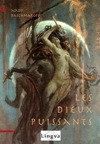 Nady Baschmakoff - Les Dieux puissants.