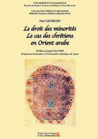 Naël Georges - Le droit des minorités - Le cas des chrétiens en Orient arabe.