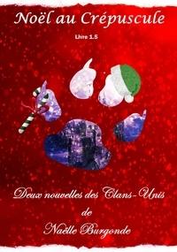Naëlle Burgonde - Noël au Crépuscule - Deux nouvelles des Clans-Unis.