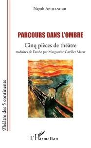 Nagah Abdelnour - Parcours dans l'ombre - Cinq pièces de théâtre.