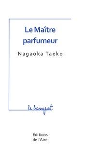 Nagaoka Taeko - Le Maître parfumeur.