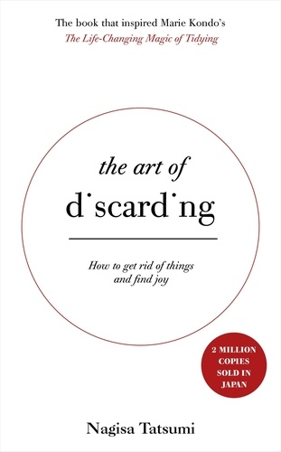 The Art of Discarding. How to get rid of clutter and find joy