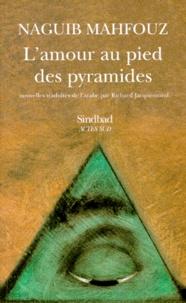 Naguib Mahfouz - L'amour au pied des pyramides.