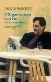 Naguib Mahfouz - L'organisation secrète et autres nouvelles.