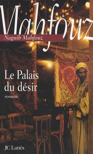 Naguib Mahfouz - Le Palais du désir.