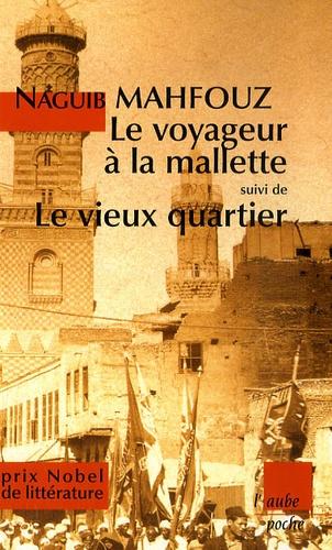 Naguib Mahfouz - Le voyageur à la mallette suivi de Le vieux quartier - Et autres nouvelles.
