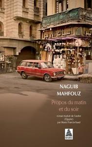 Naguib Mahfouz - Propos du matin et du soir.