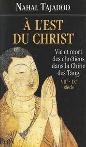 Nahal Tajadod et Jean-Claude Carrière - À l'est du Christ - Vie et mort des Chrétiens dans la Chine des Tang, VIIe-IXe siècle.