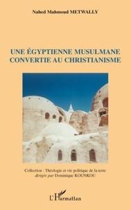 Nahed-Mahmoud Metwally - Une égyptienne musulmanne convertie au christianisme.
