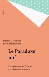 Nahum Goldmann et Léon Abramowicz - Le Paradoxe juif - Conversations en français avec Léon Abramowicz.