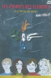 Naïk Feillet - Les enfants des éléments et le cristal des mages.
