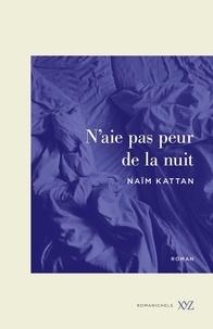 Naïm Kattan - N'aie pas peur de la nuit.