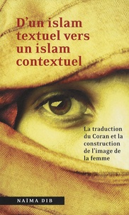 Naïma Dib - D'un islam textuel vers un islam contextuel : la traduction du Coran et la construction de l'image de la femme.