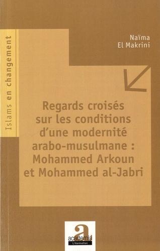 Regards croisés sur les conditions d'une modernité arabo-musulmane : Mohammed Arkoun et Mohammed al-Jabri