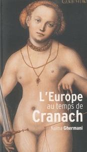 Naïma Ghermani - L'Europe au temps de Cranach - 1480-1560.
