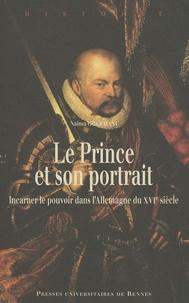 Naïma Ghermani - Le Prince et son portrait - Incarner le pouvoir dans l'Allemagne du XVIe siècle.