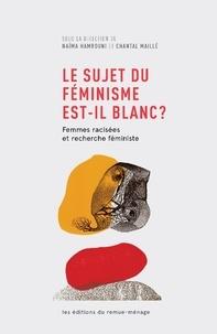 Naïma Hamrouni et Chantal Maillé - Le sujet du féminisme est-il blanc ? - Femmes racisées et recherche féministe.