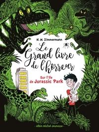Naïma Murail-Zimmermann - Le grand livre de l'horreur Tome 3 : Sur l'île de Jurassic Park.