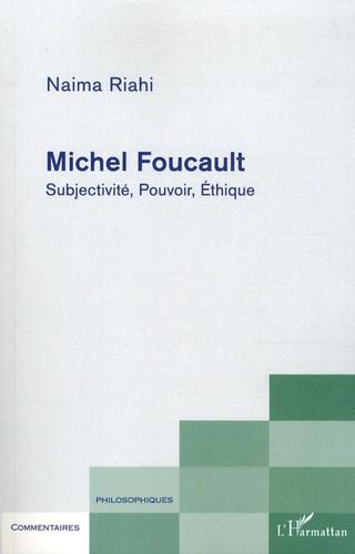 Naima Riahi - Michel Foucault - Subjectivité, Pouvoir, Ethique.