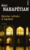 Naïri Nahapétian - Dernier refrain à Ispahan.