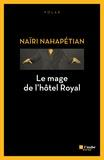 Naïri Nahapétian - Le mage de l'hôtel Royal.
