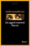 Naïri Nahapétian - Un agent nommé Parviz.