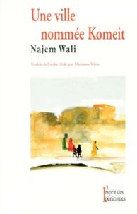 Najem Wali - Une ville nommée Komeit.