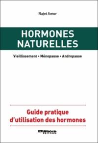 Najet Amor - Hormones naturelles - Vieillissement, ménopause, andropause, guide pratique d'utilisation des hormones.