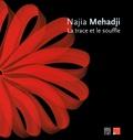 Najia Mehadji - La trace et le souffle.