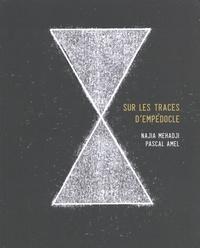 Najia Mehadji et Pascal Amel - Sur les traces d'Empédocle.