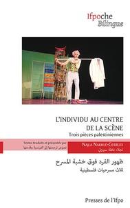 Najla Nakhle-cerruti - L'individu au centre de la scène - Trois pièces palestiniennes.