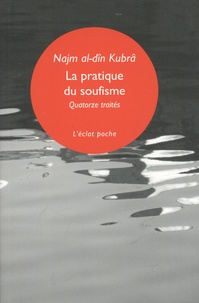 Najm Al-Din Kubra - La pratique du soufisme - Quatorze petits traités.