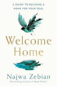 Najwa Zebian - Welcome Home - A Guide to Building a Home For Your Soul.
