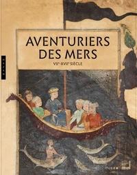 Nala Aloudat et Agnès Carayon - Aventuriers des mers - VIIe-XVIIe siècle. De Sindbad à Marco Polo. Méditerranée-Océan Indien.