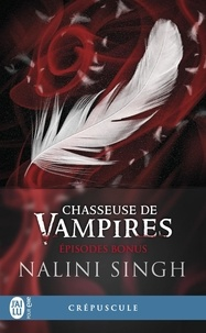 Nalini Singh et Michel Luce - Chasseuse de vampires - Épisodes bonus.