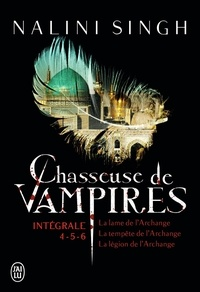 Nalini Singh - Chasseuse de vampires Intégrale : Tome 4, La lame de l'Archange ; Tome 5, La tempête de l'Archange ; Tome 6, La légion de l'Archange.