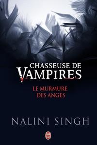 Nalini Singh - Chasseuse de vampires  : Le murmure des anges.