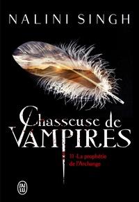 Nalini Singh - Chasseuse de vampires Tome 11 : La prophétie de l'Archange.