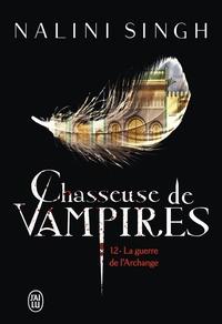 Nalini Singh - Chasseuse de vampires Tome 12 : La guerre de l'Archange.